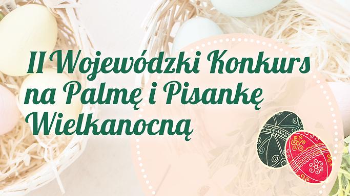 Miniaturka artykułu II Wojewódzki Konkurs na Palmę i Pisankę Wielkanocną.